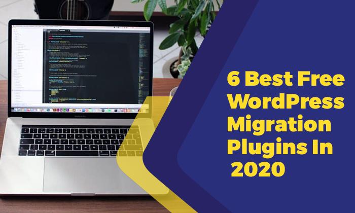 6 Best Free WordPress Migration Plugins In 2020